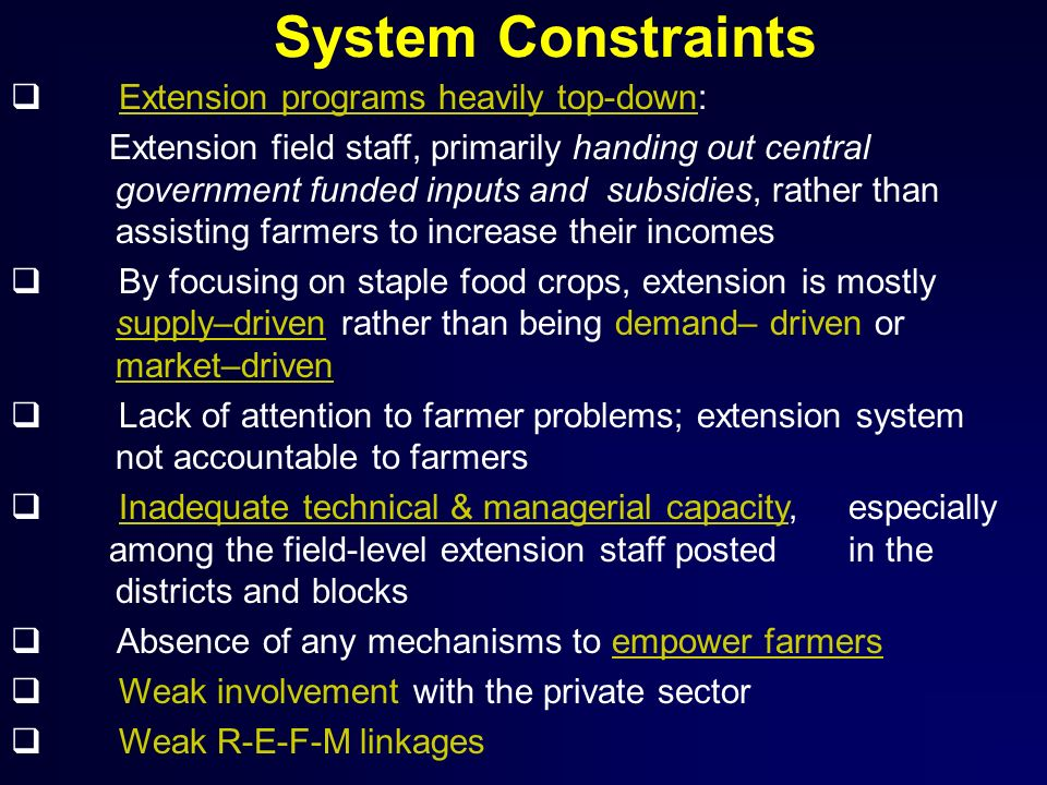 System Constraints Extension programs heavily top-down: Extension field staff, primarily handing out central government funded inputs and subsidies, r