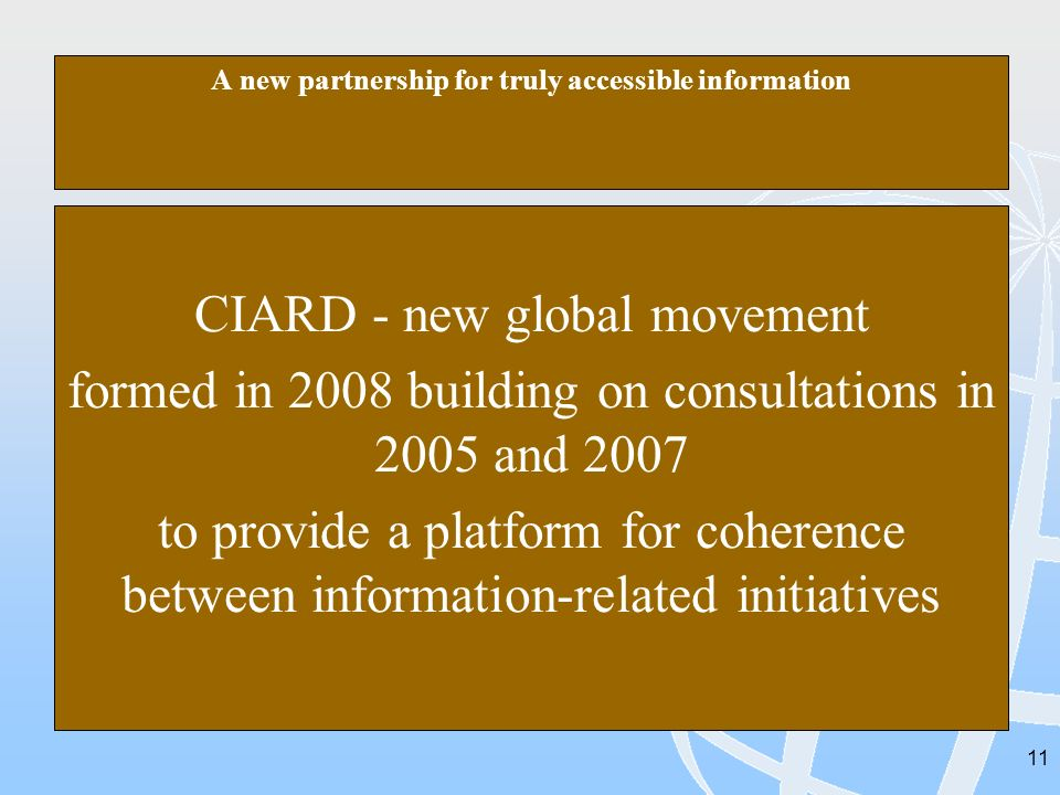 11 A new partnership for truly accessible information CIARD - new global movement formed in 2008 building on consultations in 2005 and 2007 to provide a platform for coherence between information-related initiatives