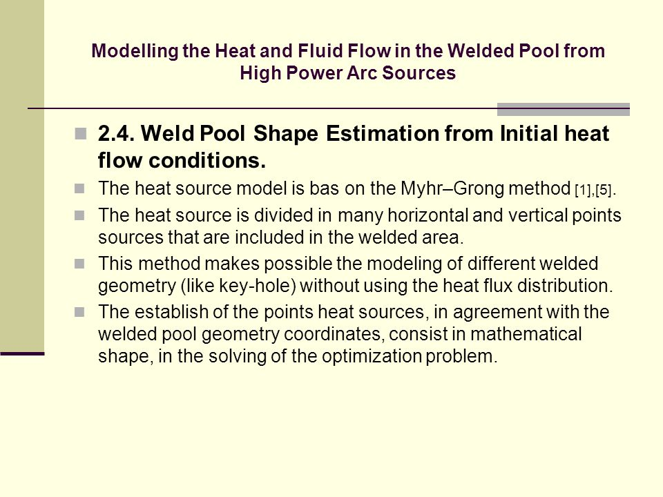 Modelling the Heat and Fluid Flow in the Welded Pool from High Power Arc Sources 2.4. Weld Pool Shape Estimation from Initial heat flow conditions. Th