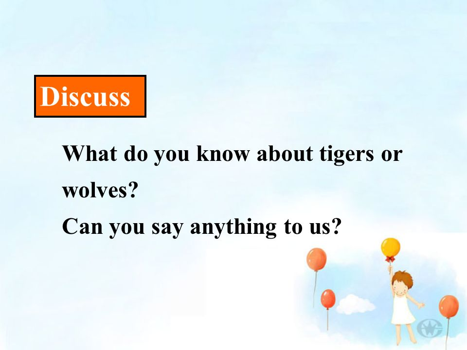 What do you know about tigers or wolves? Can you say anything to us? Discuss