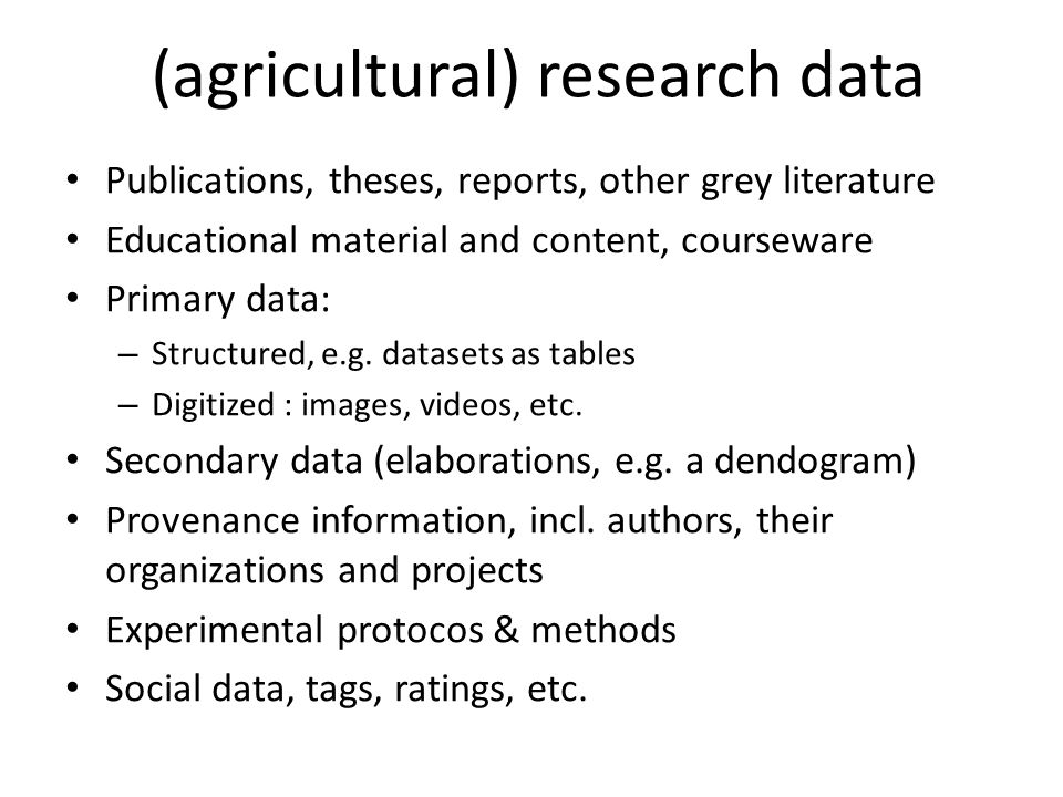 Publications, theses, reports, other grey literature Educational material and content, courseware Primary data: – Structured, e.g.
