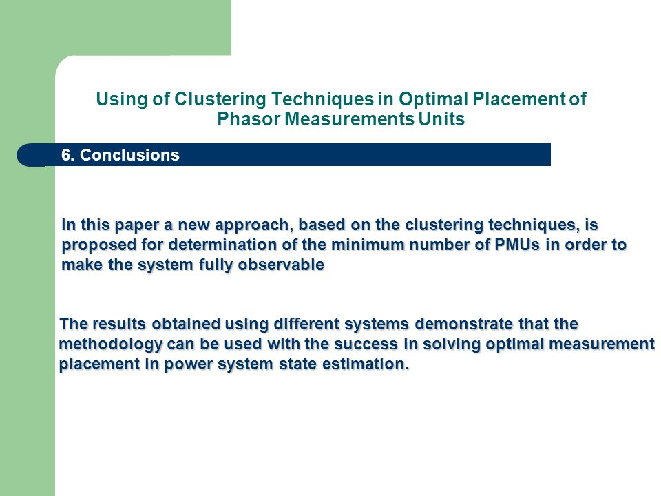 Using of Clustering Techniques in Optimal Placement of Phasor Measurements Units 6. Conclusions In this paper a new approach, based on the clustering