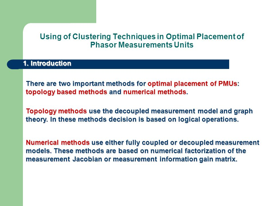 Using of Clustering Techniques in Optimal Placement of Phasor Measurements Units 1. Introduction There are two important methods for optimal placement