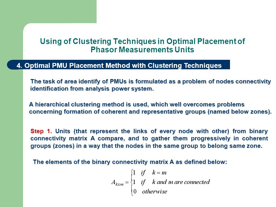 4. Optimal PMU Placement Method with Clustering Techniques The task of area identify of PMUs is formulated as a problem of nodes connectivity identifi