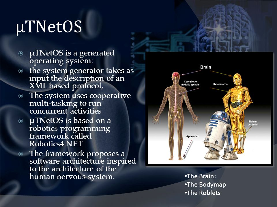 µTNetOS μTNetOS is a generated operating system: the system generator takes as input the description of an XML based protocol, The system uses coopera