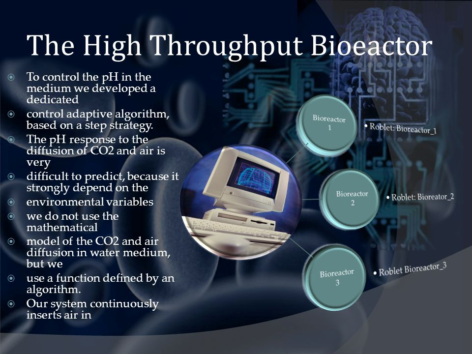 The High Throughput Bioeactor To control the pH in the medium we developed a dedicated control adaptive algorithm, based on a step strategy. The pH re