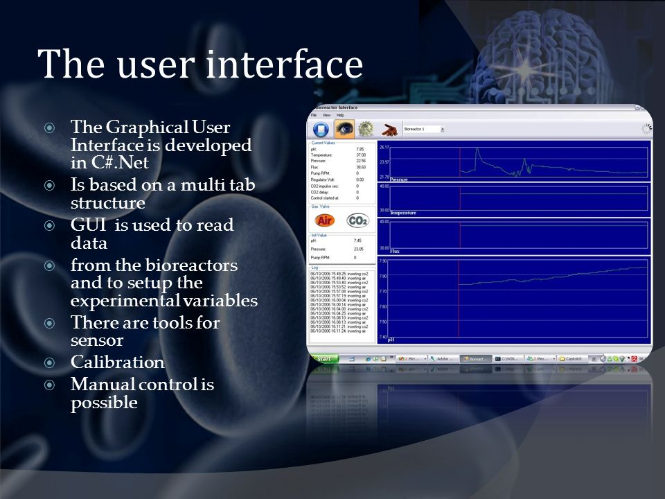 The user interface The Graphical User Interface is developed in C#.Net Is based on a multi tab structure GUI is used to read data from the bioreactors