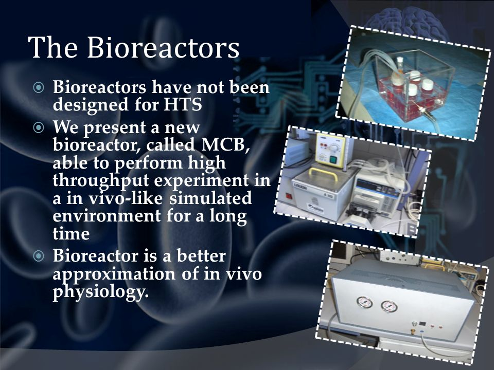 The Bioreactors Bioreactors have not been designed for HTS We present a new bioreactor, called MCB, able to perform high throughput experiment in a in