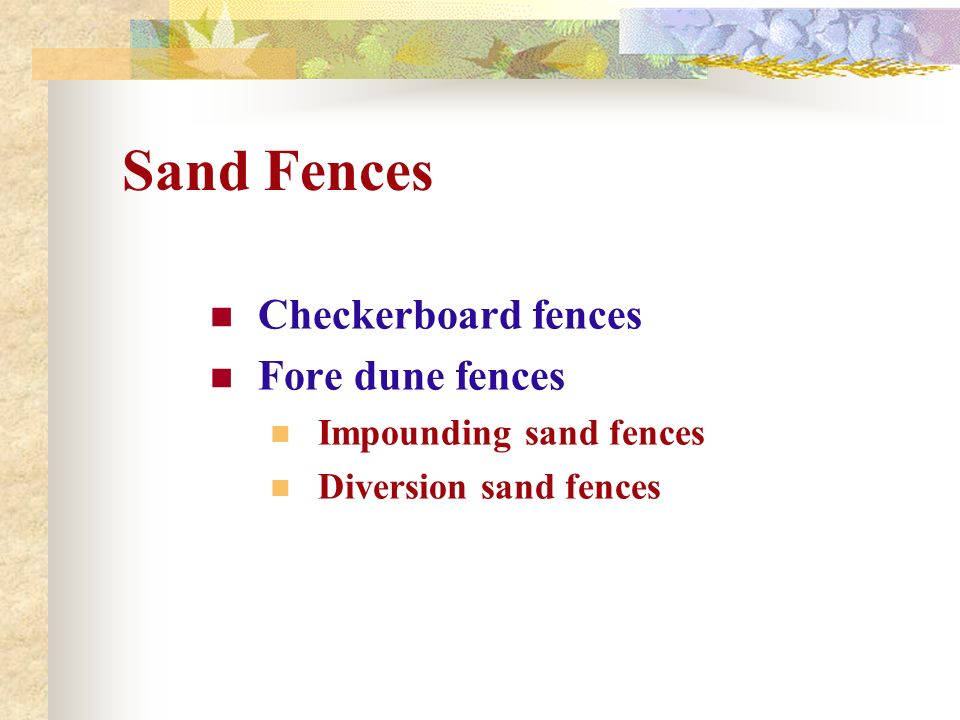 Sand Fences Checkerboard fences Fore dune fences Impounding sand fences Diversion sand fences