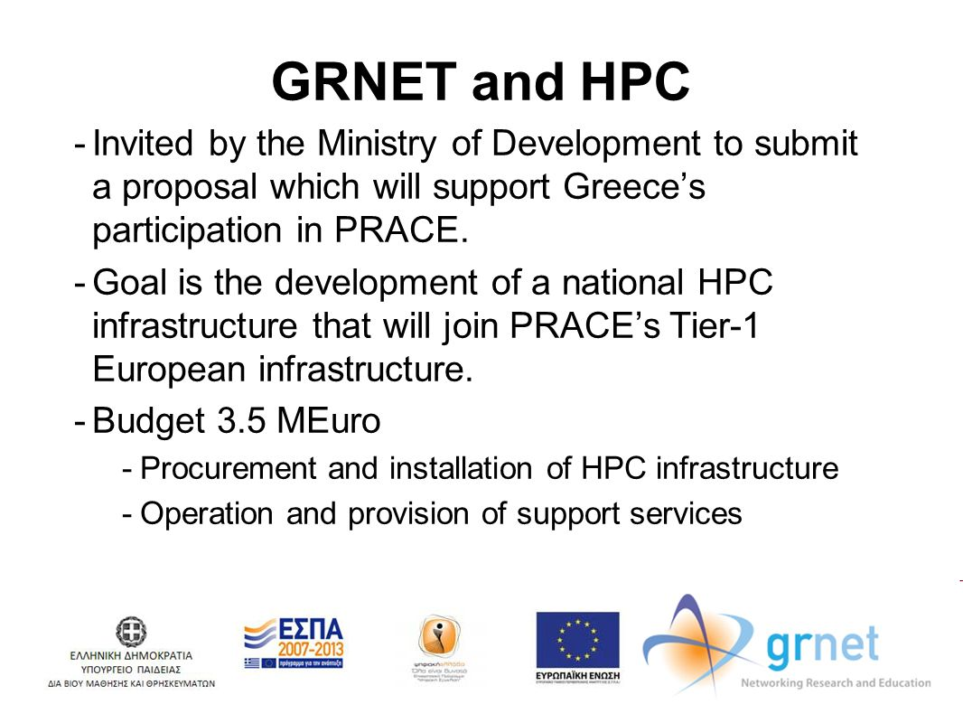 GRNET and HPC -Invited by the Ministry of Development to submit a proposal which will support Greeces participation in PRACE.