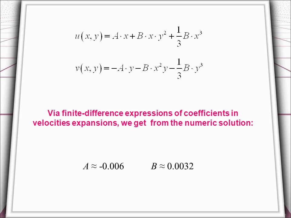 Via finite-difference expressions of coefficients in velocities expansions, we get from the numeric solution: A -0.006 B 0.0032