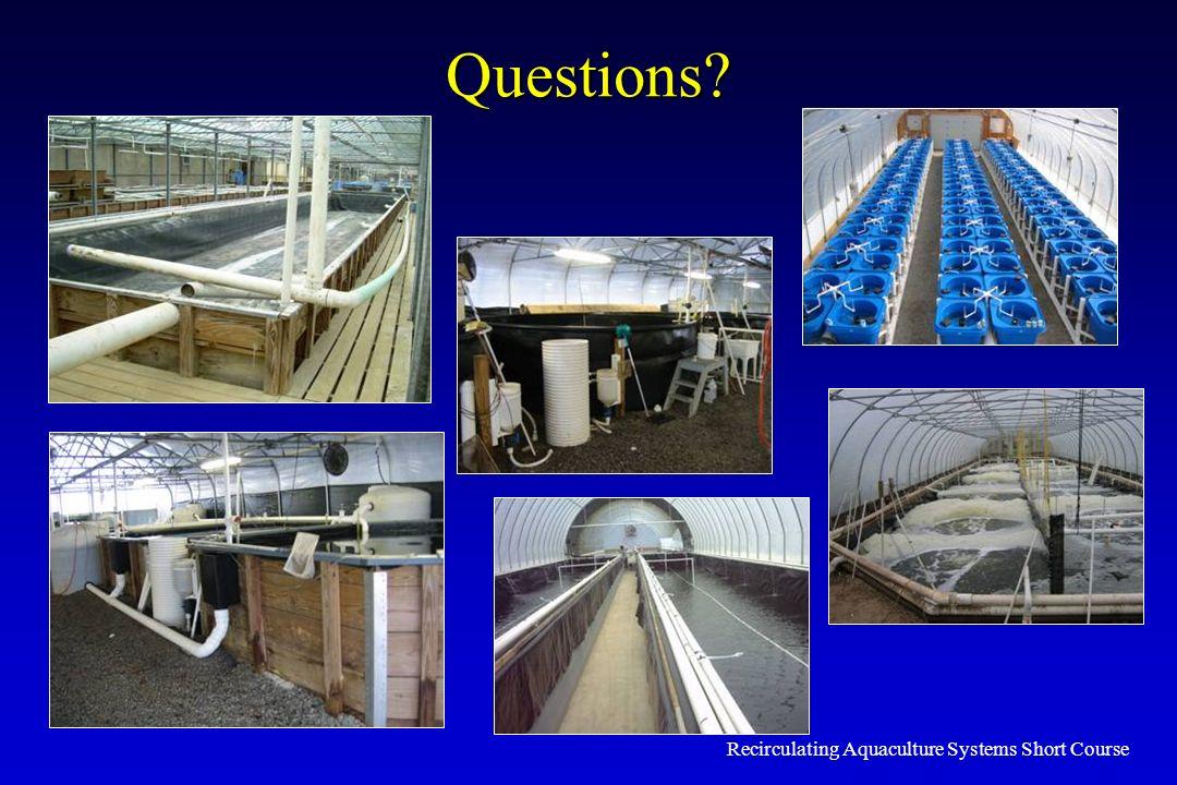 Recirculating Aquaculture Systems Short Course Questions?