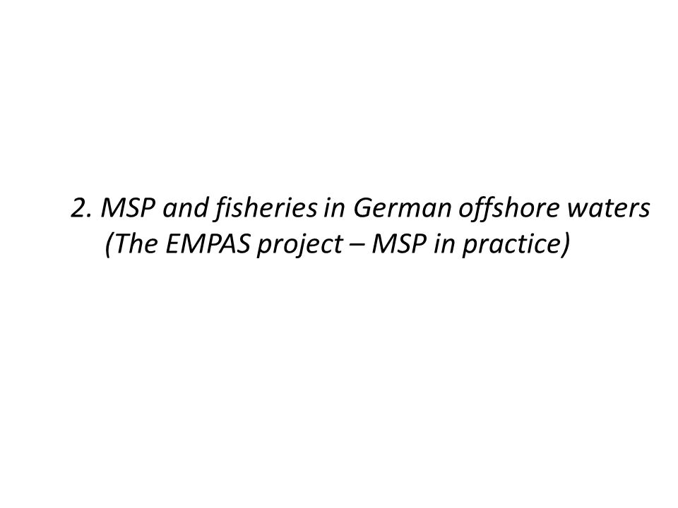 2. MSP and fisheries in German offshore waters (The EMPAS project – MSP in practice)