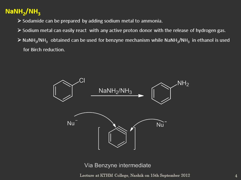 4 NaNH 2 /NH 3 Sodamide can be prepared by adding sodium metal to ammonia. Sodium metal can easily react with any active proton donor with the release
