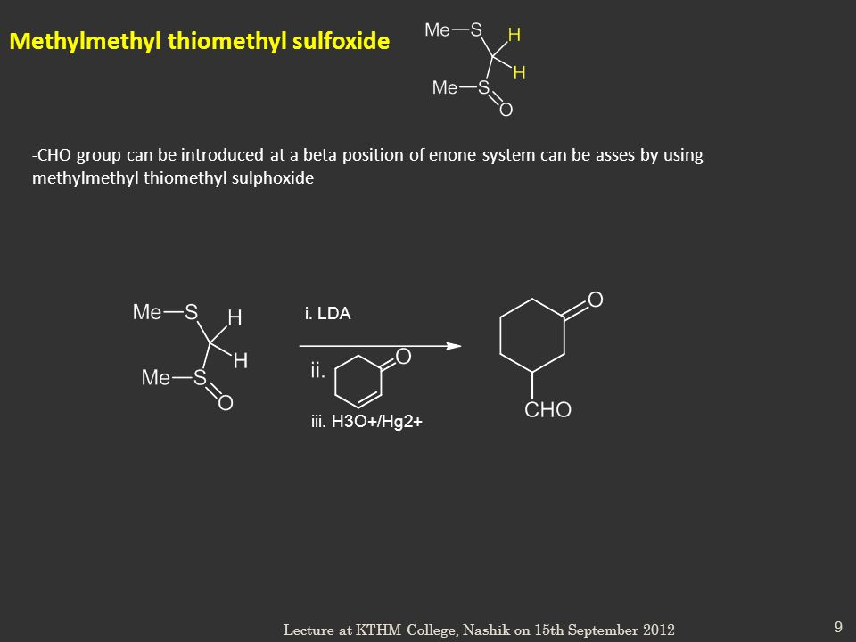 9 Methylmethyl thiomethyl sulfoxide -CHO group can be introduced at a beta position of enone system can be asses by using methylmethyl thiomethyl sulp