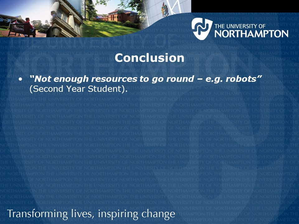 Conclusion Not enough resources to go round – e.g. robots (Second Year Student).