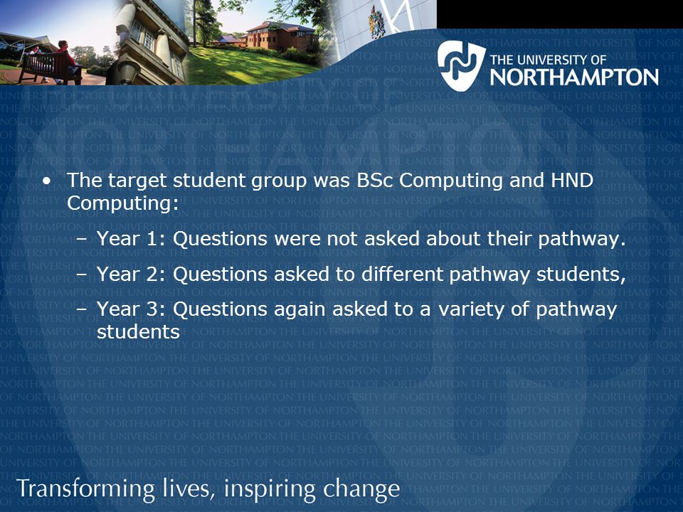 The target student group was BSc Computing and HND Computing: –Year 1: Questions were not asked about their pathway.