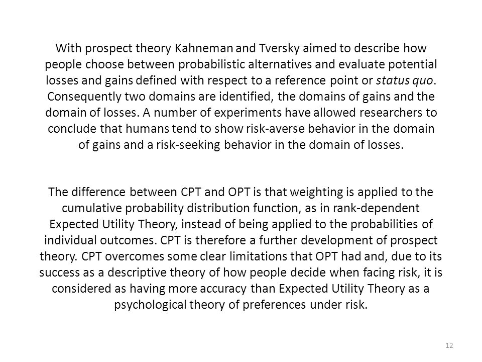 With prospect theory Kahneman and Tversky aimed to describe how people choose between probabilistic alternatives and evaluate potential losses and gai