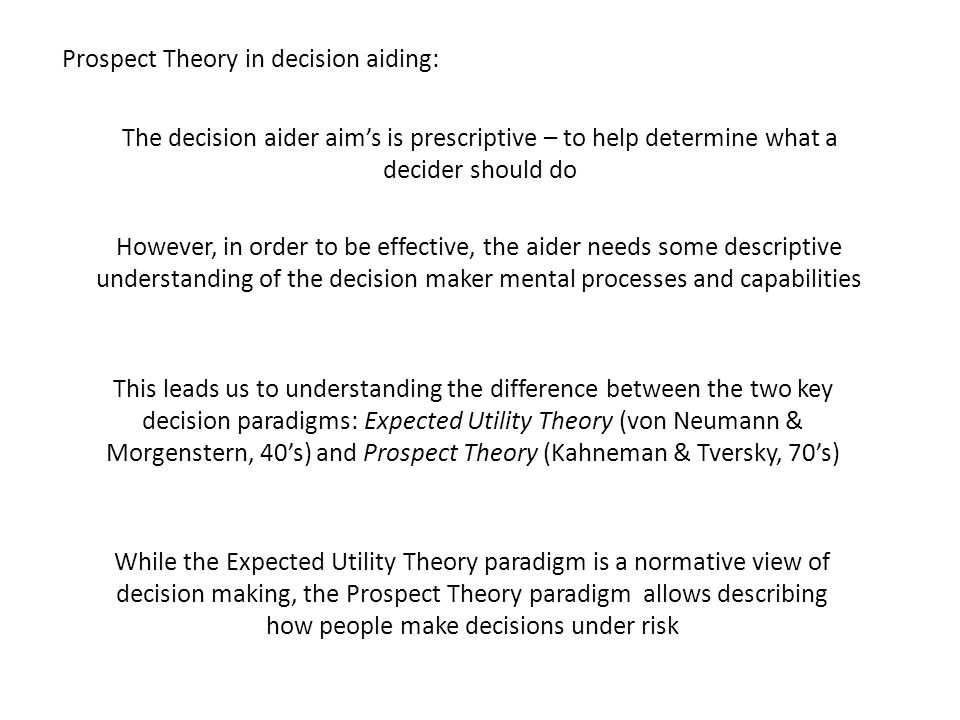 The decision aider aims is prescriptive – to help determine what a decider should do However, in order to be effective, the aider needs some descripti