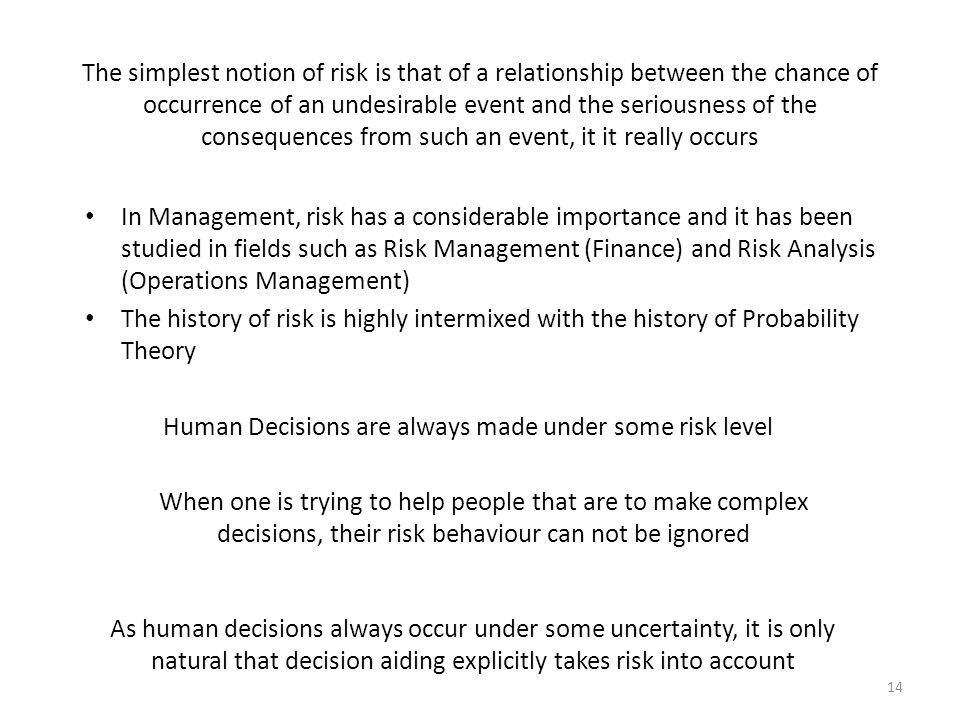 The simplest notion of risk is that of a relationship between the chance of occurrence of an undesirable event and the seriousness of the consequences
