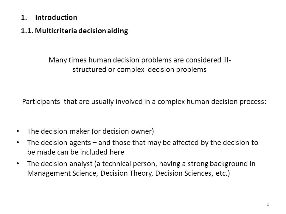 Participants that are usually involved in a complex human decision process: The decision maker (or decision owner) The decision agents – and those tha