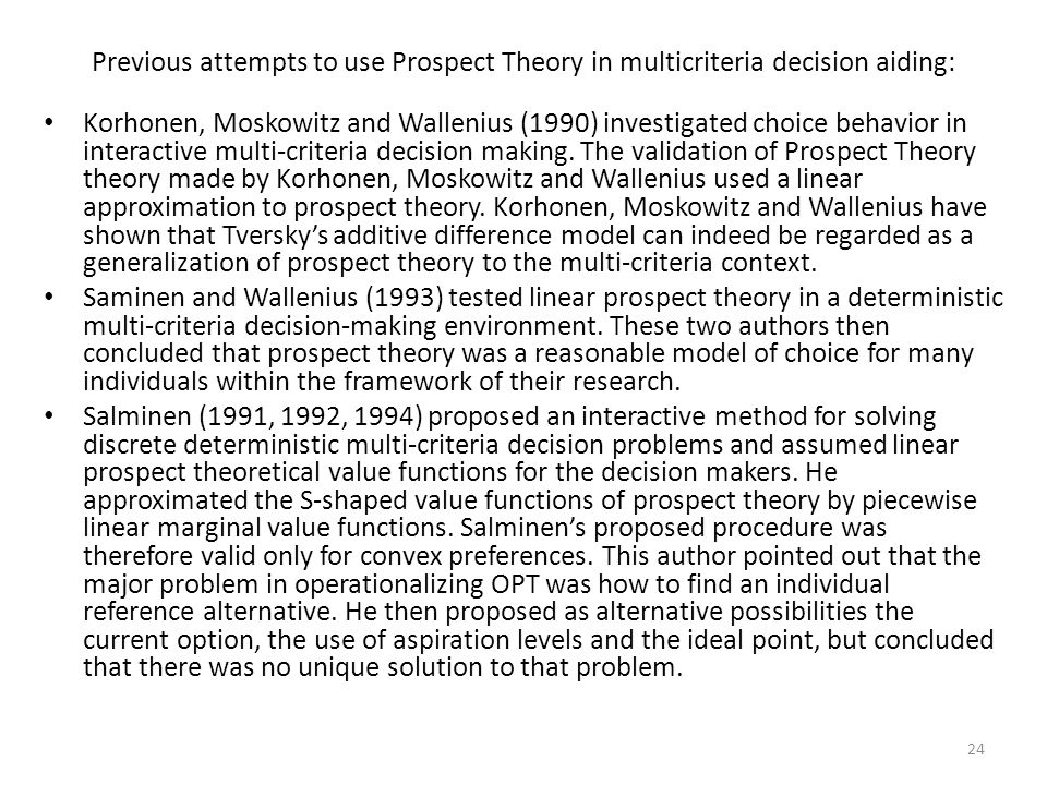 Previous attempts to use Prospect Theory in multicriteria decision aiding: Korhonen, Moskowitz and Wallenius (1990) investigated choice behavior in in