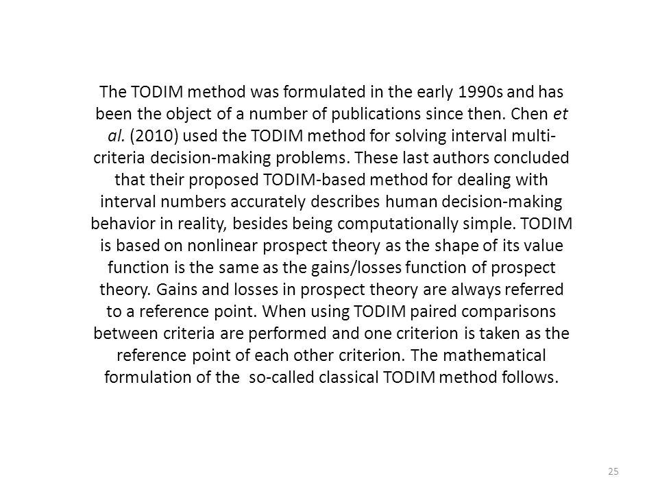 25 The TODIM method was formulated in the early 1990s and has been the object of a number of publications since then. Chen et al. (2010) used the TODI