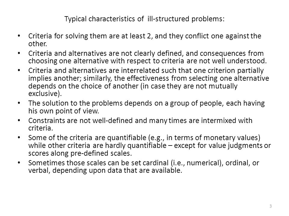 Typical characteristics of ill-structured problems: Criteria for solving them are at least 2, and they conflict one against the other. Criteria and al