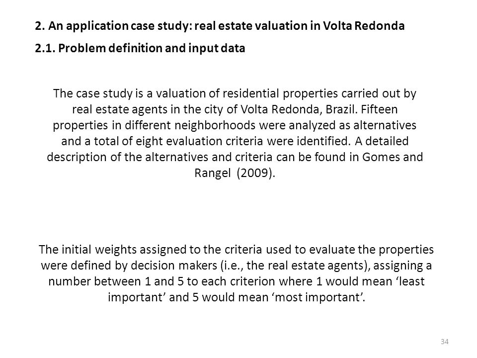 34 2. An application case study: real estate valuation in Volta Redonda 2.1. Problem definition and input data The case study is a valuation of reside