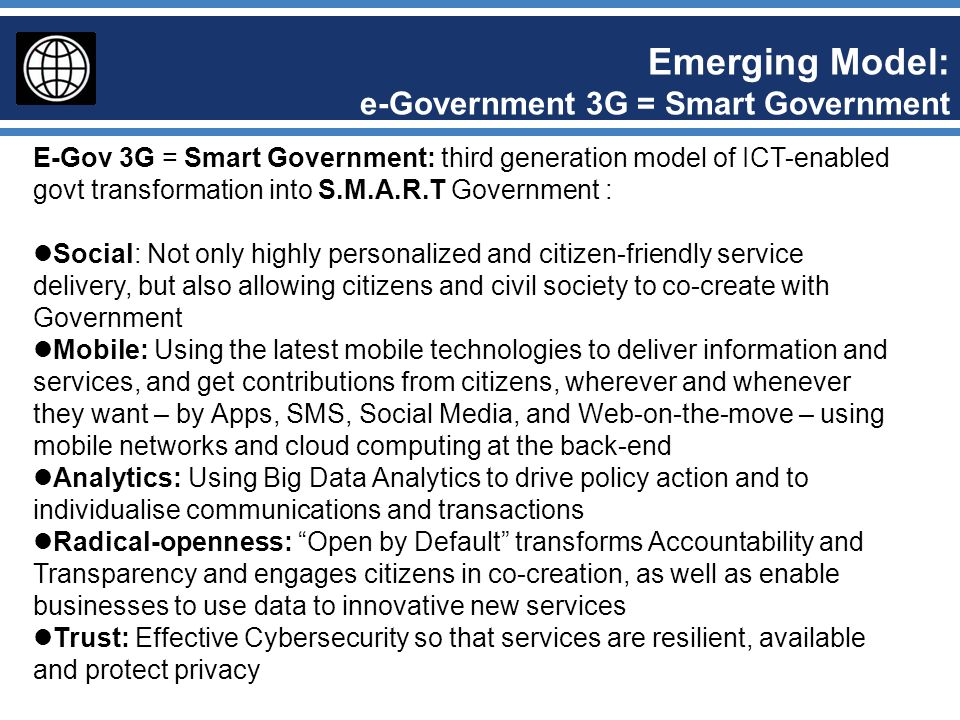 Emerging Model: e-Government 3G = Smart Government E-Gov 3G = Smart Government: third generation model of ICT-enabled govt transformation into S.M.A.R