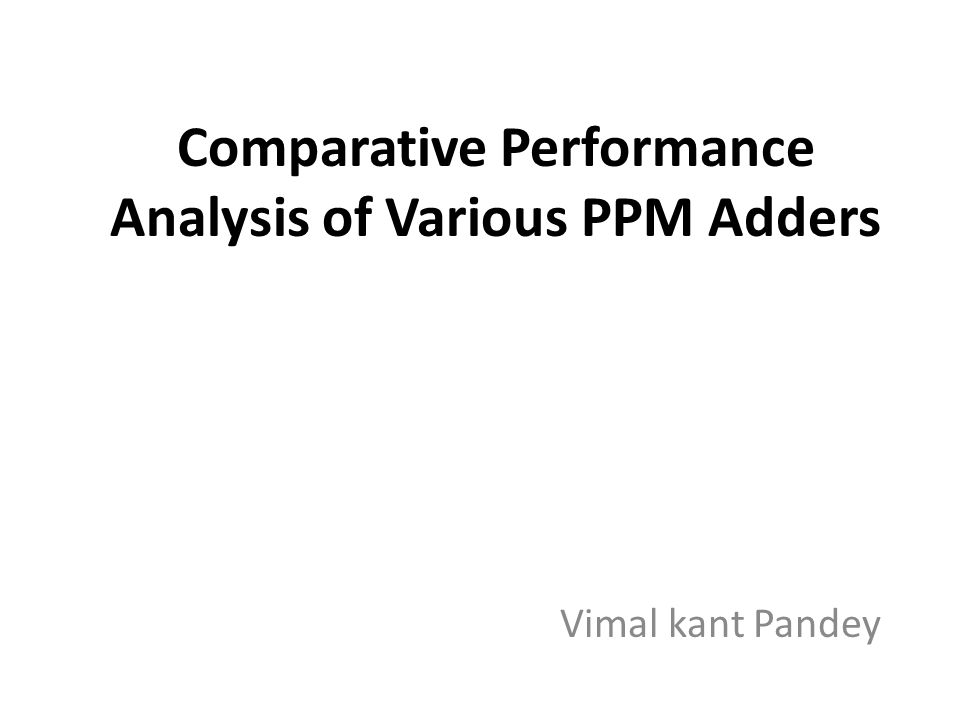 Comparative Performance Analysis of Various PPM Adders Vimal kant Pandey