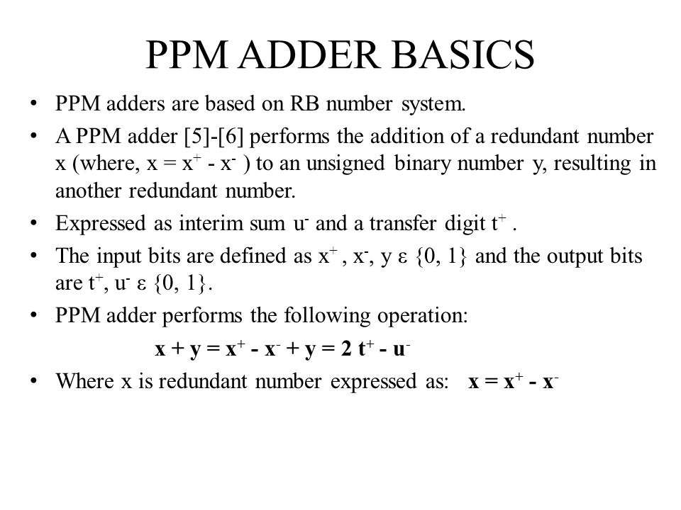PPM ADDER BASICS PPM adders are based on RB number system.