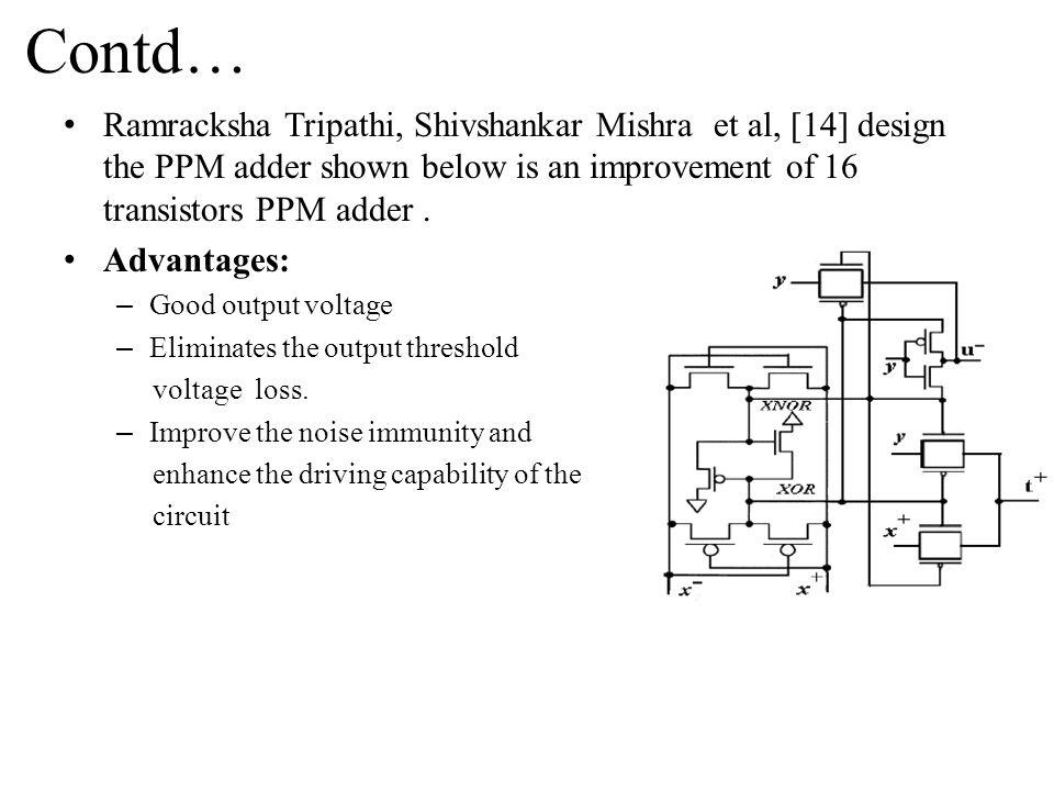 Contd… Ramracksha Tripathi, Shivshankar Mishra et al, [14] design the PPM adder shown below is an improvement of 16 transistors PPM adder.
