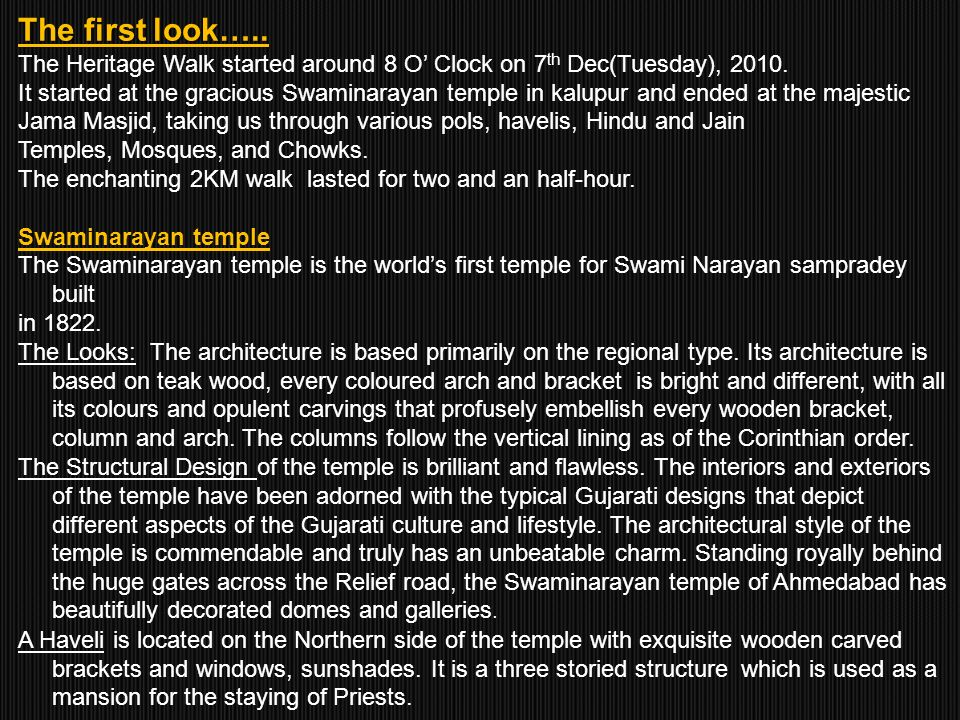 The first look….. The Heritage Walk started around 8 O Clock on 7 th Dec(Tuesday), 2010. It started at the gracious Swaminarayan temple in kalupur and