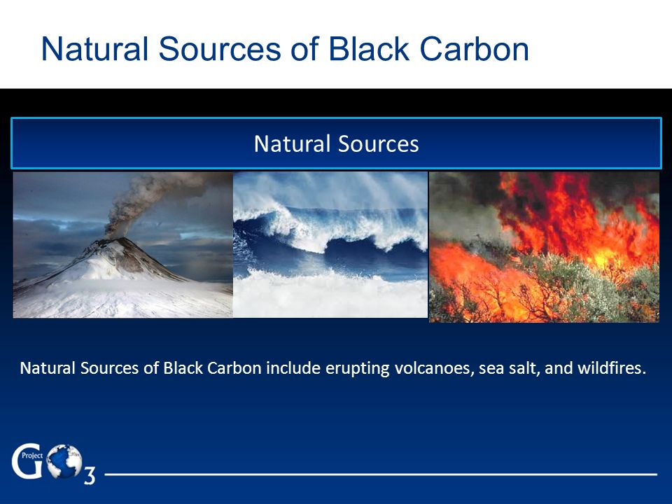 Natural Sources of Black Carbon Natural Sources of Black Carbon include erupting volcanoes, sea salt, and wildfires. Natural Sources
