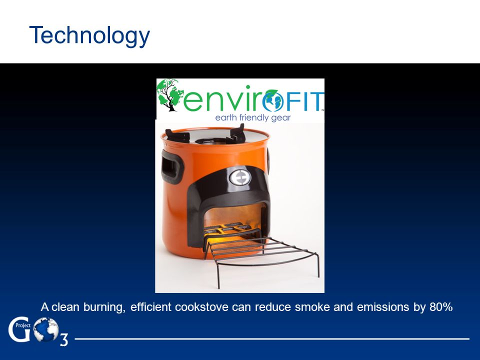 Technology A clean burning, efficient cookstove can reduce smoke and emissions by 80%