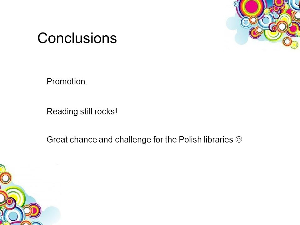 Promotion. Reading still rocks! Great chance and challenge for the Polish libraries Conclusions
