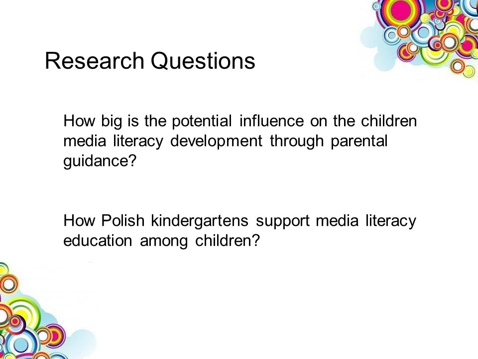 Research Questions How big is the potential influence on the children media literacy development through parental guidance? How Polish kindergartens s