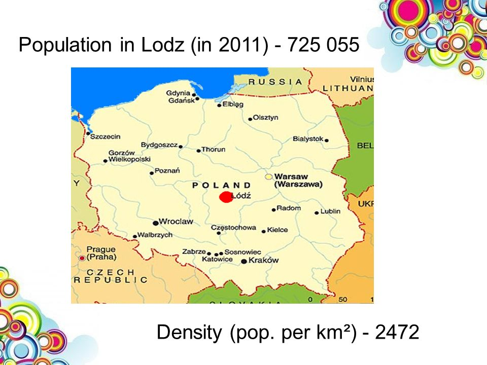 Population in Lodz (in 2011) - 725 055 Density (pop. per km²) - 2472