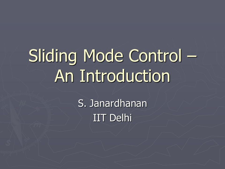 Sliding Mode Control – An Introduction S. Janardhanan IIT Delhi