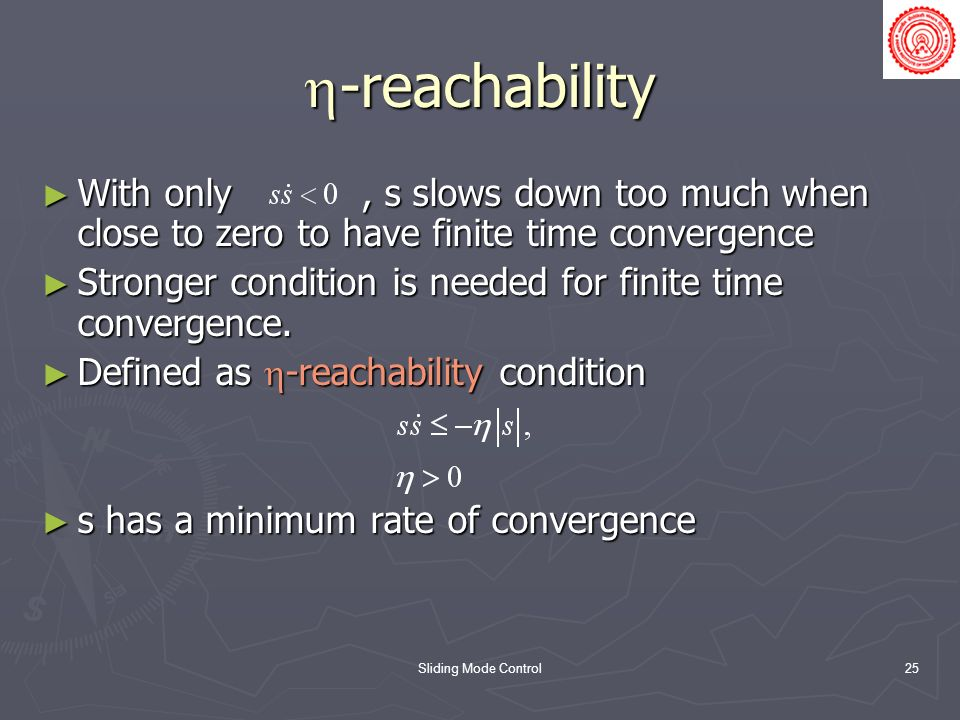 Sliding Mode Control25 -reachability -reachability With only, s slows down too much when close to zero to have finite time convergence With only, s sl