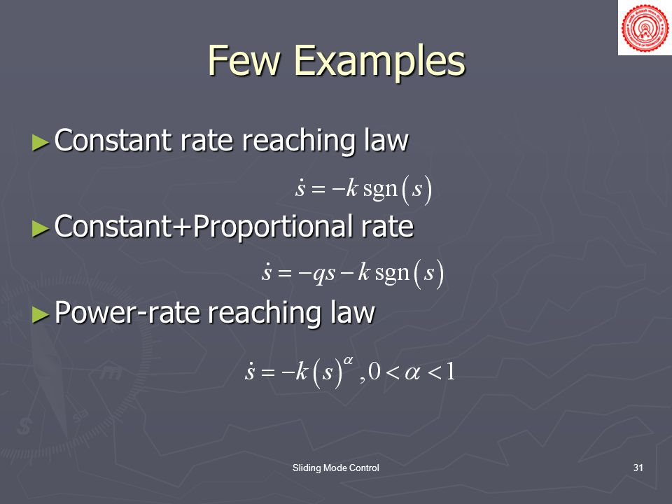 Sliding Mode Control31 Few Examples Constant rate reaching law Constant rate reaching law Constant+Proportional rate Constant+Proportional rate Power-