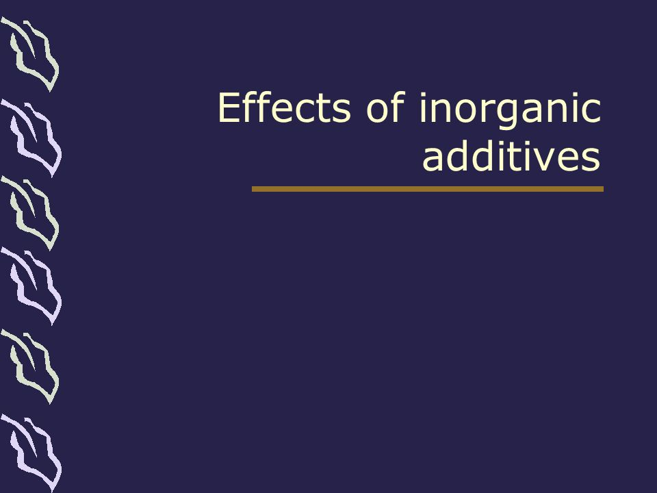 Effects of inorganic additives