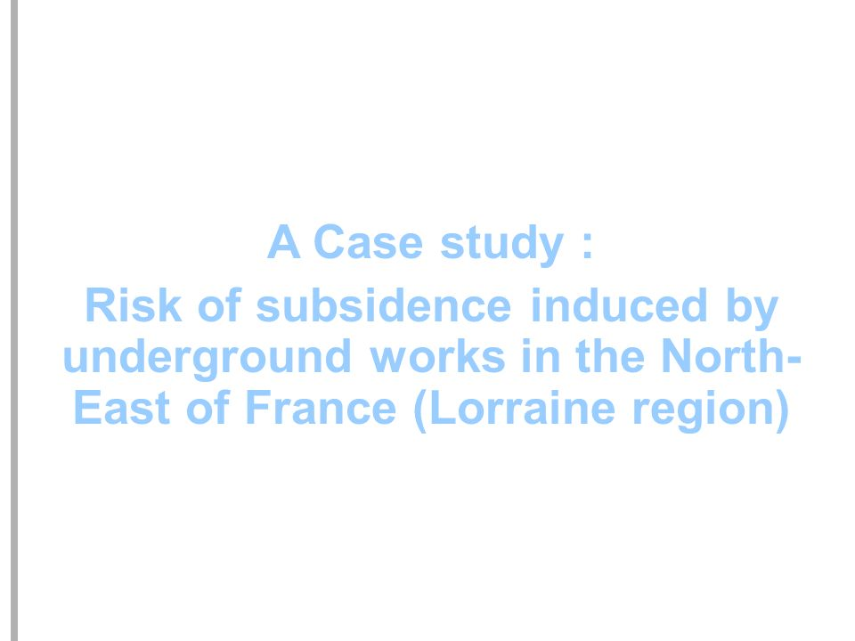 A Case study : Risk of subsidence induced by underground works in the North- East of France (Lorraine region)