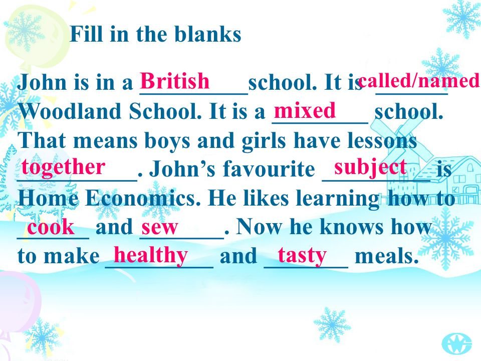 Fill in the blanks John is in a _________school. It is ______ Woodland School.