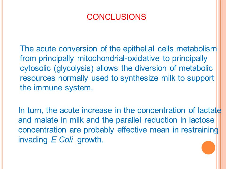 The acute conversion of the epithelial cells metabolism from principally mitochondrial-oxidative to principally cytosolic (glycolysis) allows the diversion of metabolic resources normally used to synthesize milk to support the immune system.