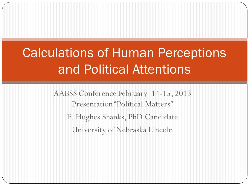 AABSS Conference February 14-15, 2013 Presentation Political Matters E.