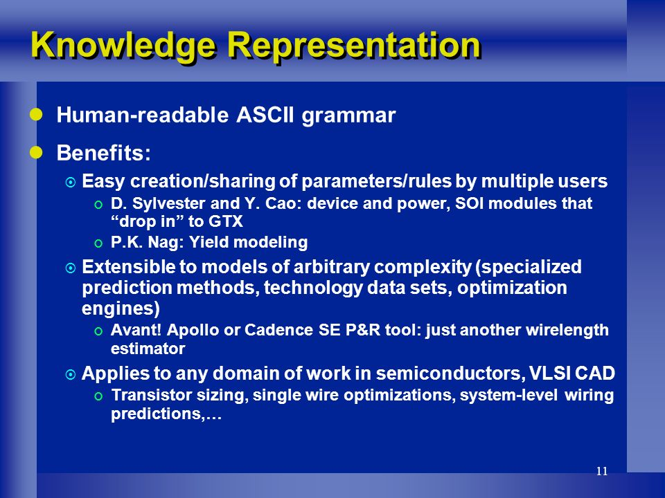 11 Knowledge Representation Human-readable ASCII grammar Benefits: Easy creation/sharing of parameters/rules by multiple users D.