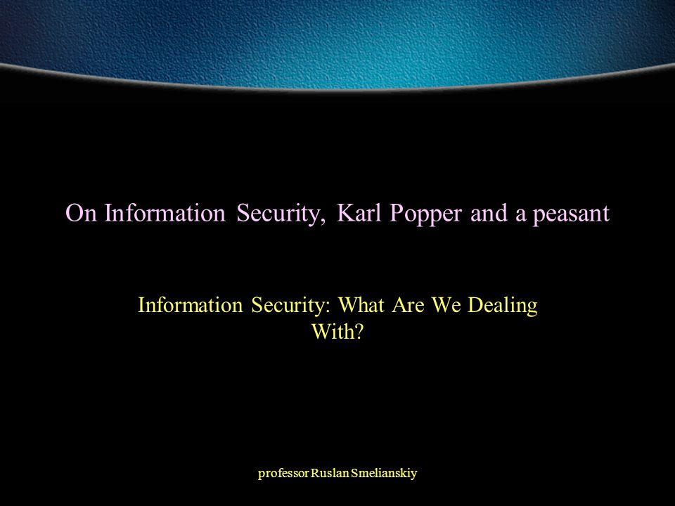 professor Ruslan Smelianskiy Outline Information Security - is it a science or is it an art.
