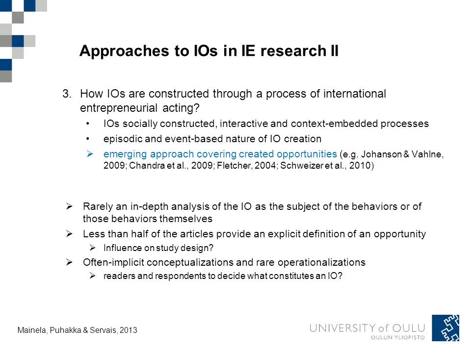 Tuija Mainela and Vesa Puhakka, 20.11.2011 Approaches to IOs in IE research II 3.How IOs are constructed through a process of international entrepreneurial acting.